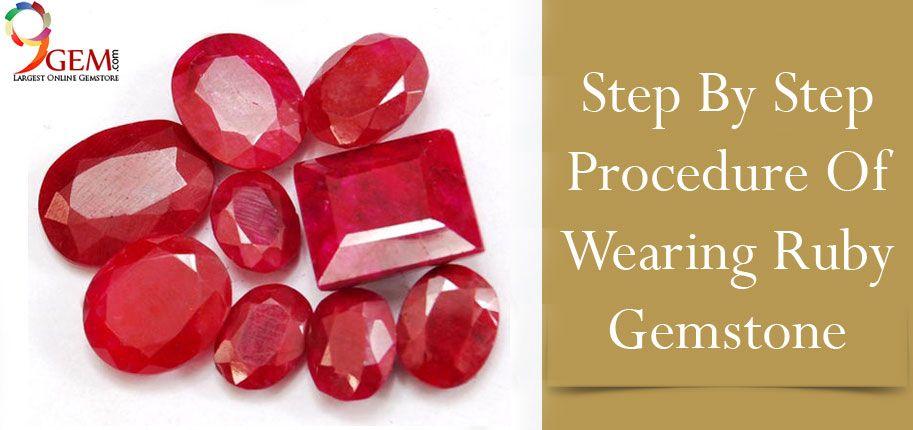 Step to Step Procedure of Wearing Ruby Gemstone-9Gem